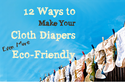 Green Diaper - 12 ways to make your cloth diapers (even more!) eco-friendly