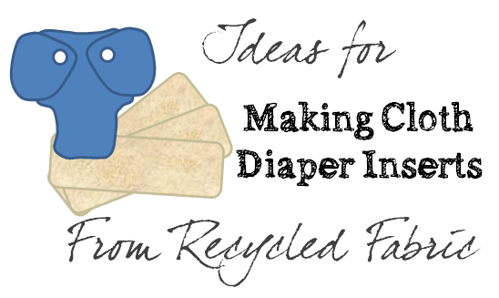 make cloth diaper inserts from recycled fabrics